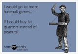 i-would-go-to-more-baseball-games-if-i-could-buy-fat-quarters-instead-of-peanuts--59254