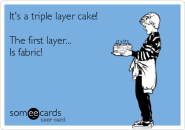 its-a-triple-layer-cake-the-first-layer-is-fabric--8137f