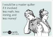 i-would-be-a-master-quilter-if-it-involved-less-math-less-ironing-and-less-money--2b920