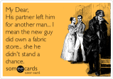 my-dear-his-partner-left-him-for-another-man-i-mean-the-new-guy-did-own-a-fabric-store-she-he-didnt-stand-a-chance-6f843
