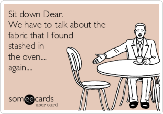 sit-down-dear-we-have-to-talk-about-the-fabric-that-i-found-stashed-in-the-oven-again-ab261