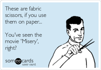 these-are-fabric-scissors-if-you-use-them-on-paper-youve-seen-the-movie-misery-right-f8bf6