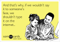 and-thats-why-if-we-wouldnt-say-it-to-someones-face-we-shouldnt-type-it-on-the-internet-08922