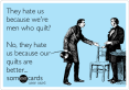 they-hate-us-because-were-men-who-quilt-no-they-hate-us-because-our-quilts-are-better-4e6f8